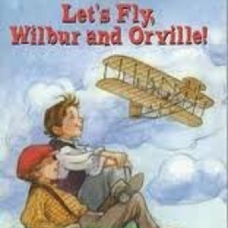 Lets Fly Wilbur And Orvil