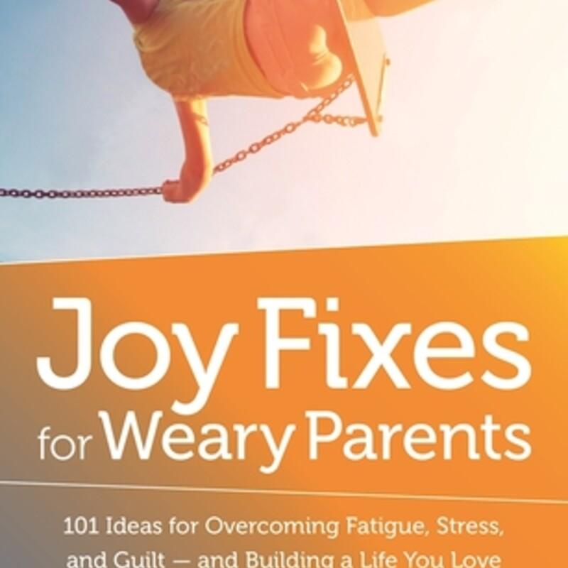 Joy Fixes For Weary Paren
