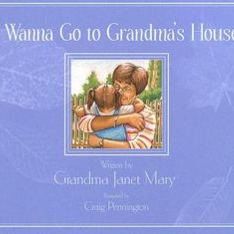 I Wanna Go To Grandmas Ho